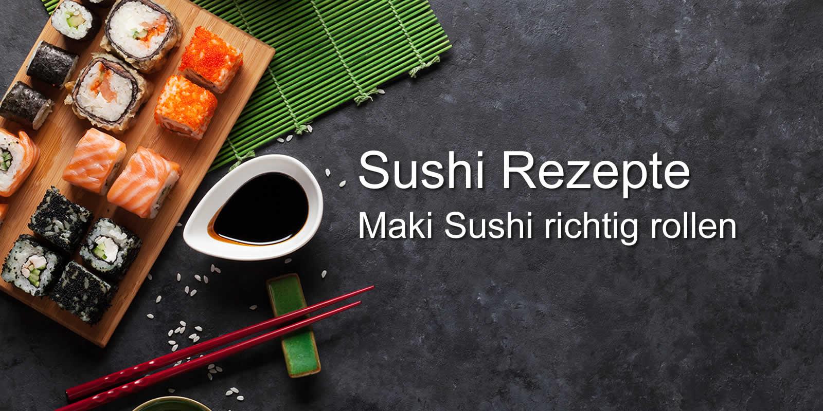 Maki Sushi Rollen Rezept und Anleitung